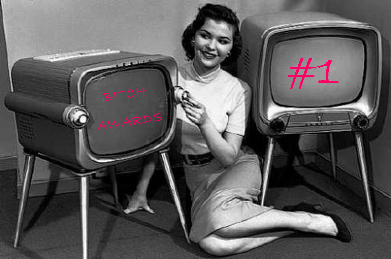 Bitch Awards #1 - TV