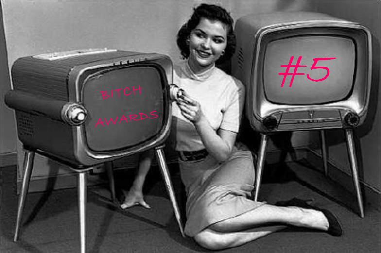 Bitch Awards #5 - TV